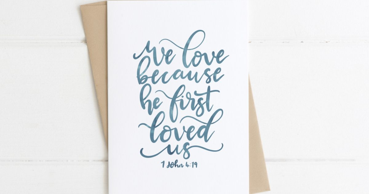 We Love Because He First Loved Us Bible Verse Cheerfully Given