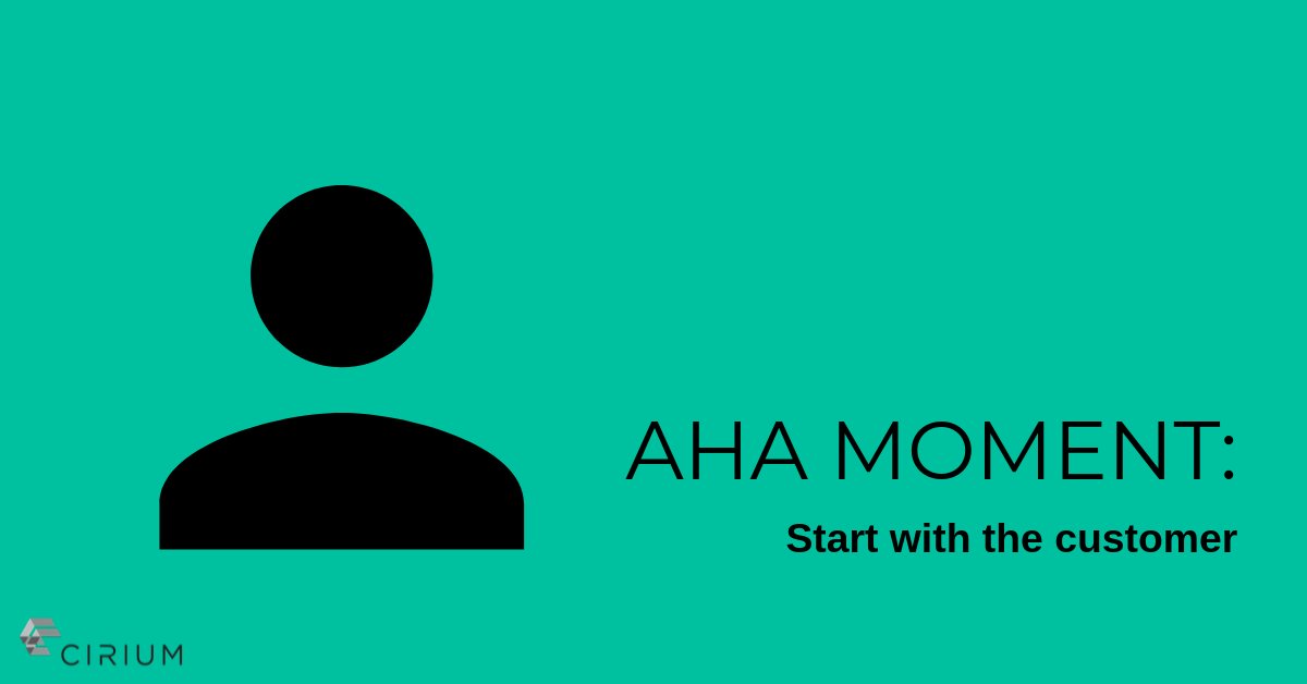 Aha moment: Start with the customer