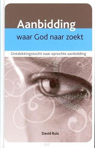 Aanbidding waar God naar zoekt (Boek)