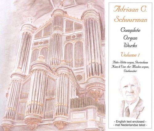 Adriaan C. Schuurman: Complete Organ Works, Vol. 1 (CD)