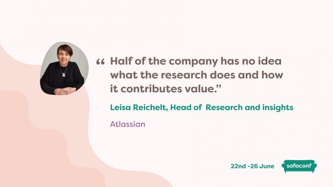 "Quote from Leisa Reichelt reading ""Half of the company has no idea what the research does and how it contributes value"""