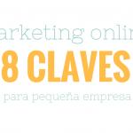 Marketing online: 8 claves para pequeña empresa