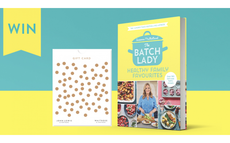Win a £250 John Lewis gift card and a copy of The Batch Lady Healthy Family Favourites