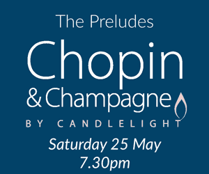 Chopin & Champagne by Candlelight Saturday 25 May, 7.30pm The Preludes