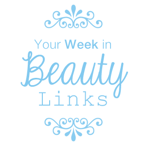 week In Beauty Links