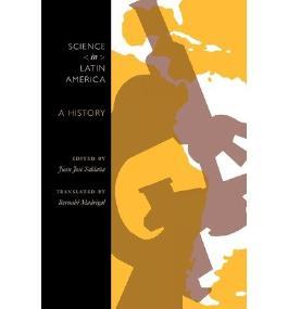 [( Science in Latin America: A History )] [by: Juan Jose Saldana] [Jul-2010]