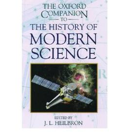 [( The Oxford Companion to the History of Modern Science )] [by: John L. Heilbron] [Mar-2003]