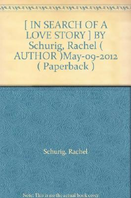 [ IN SEARCH OF A LOVE STORY ] BY Schurig, Rachel ( AUTHOR )May-09-2012 ( Paperback )