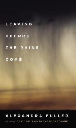 [ LEAVING BEFORE THE RAINS COME ] by Fuller, Alexandra ( Author ) Jan-2015 Hardcover