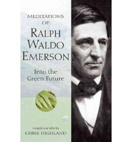 { MEDITATIONS OF RALPH WALDO EMERSON: INTO THE GREEN FUTURE (MEDITATIONS (WILDERNESS)) } By Highland, Chris ( Author ) [ Apr - 2004 ] [ Paperback ]