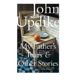 [(My Father's Tears and Other Stories)] [ By (author) John Updike ] [June, 2009]