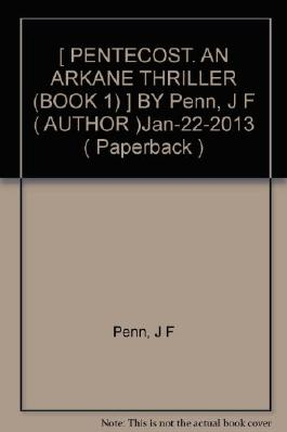 [ PENTECOST. AN ARKANE THRILLER (BOOK 1) ] BY Penn, J F ( AUTHOR )Jan-22-2013 ( Paperback )