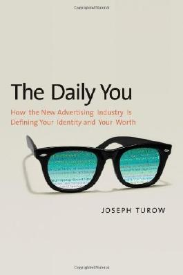 [ THE DAILY YOU: HOW THE NEW ADVERTISING INDUSTRY IS DEFINING YOUR IDENTITY AND YOUR WORTH ] The Daily You: How the New Advertising Industry Is Defining Your Identity and Your Worth By Turow, Joseph ( Author ) Jan-2012 [ Hardcover ]