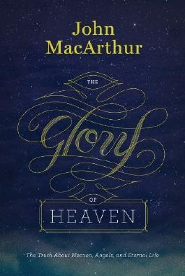 [ THE GLORY OF HEAVEN: THE TRUTH ABOUT HEAVEN, ANGELS, AND ETERNAL LIFE ] BY MacArthur, John ( Author ) [ 2013 ] Hardcover