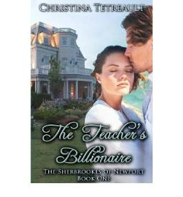 [ THE TEACHER'S BILLIONAIRE: THE SHERBROOKES OF NEWPORT BOOK 1 ] BY Tetreault, Christina ( AUTHOR )Apr-02-2012 ( Paperback )