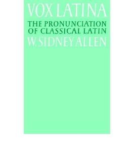 [(Vox Latina: A Guide to the Pronunciation of Classical Latin)] [Author: W.Sidney Allen] published on (December, 2003)