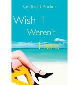 { WISH I WEREN'T HERE } By Bricker, Sandra D ( Author ) [ Dec - 2012 ] [ Paperback ]