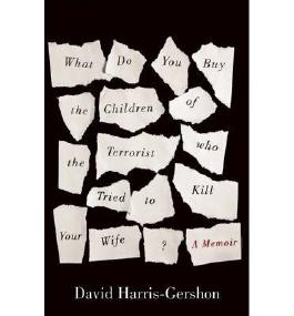 [(What Do You Buy the Children of the Terrorist Who Tried to Kill Your Wife?: A Memoir)] [by: David Harris-gershon]