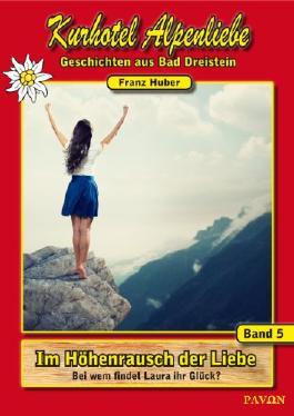 #5 Im Höhenrausch der Liebe (Kurhotel Alpenliebe - Geschichten aus Bad Dreistein)