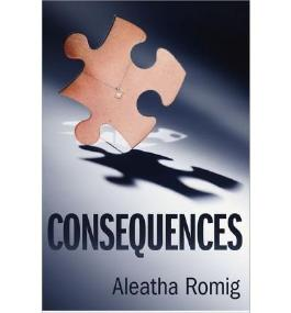 [Consequences * *] [by: Aleatha Romig]