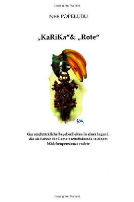 """""""KaRiKa"""" & """"Rote"""": Gar erschröckliche Begebenheiten in einer Fugend, die als Lehrer für Gesellschaftskunde in einem Mädchenpenionatendete"""