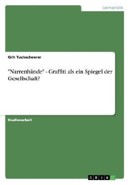 """""""Narrenhände"""" - Graffiti als ein Spiegel der Gesellschaft?"""