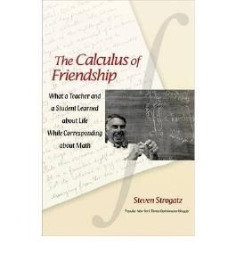 (The Calculus of Friendship: What a Teacher and a Student Learned about Life While Corresponding about Math) By Strogatz, Steven (Author) Paperback on (03 , 2011)