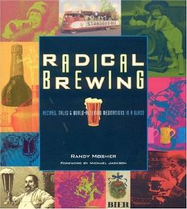 Radical Brewing: Tales and World-Altering Meditations in a Glass by Randy Mosher (2004-06-01)
