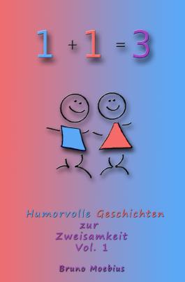 1 + 1 = 3: Humorvolle Geschichten zur Zweisamkeit Vol. 1