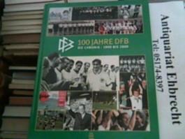 100 Jahre DFB : Die Chronik 1900 bis 2000.