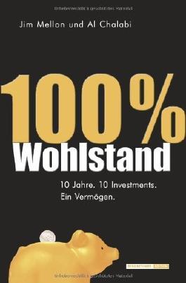 100 Prozent Wohlstand: 10 Jahre. 10 Investments. Ein Vermögen