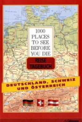 1000 Places to see before you die, Reisetagebuch Deutschland, Österreich, Schweiz