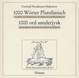 1000 Wörter Plattdänisch, verglichen mit Plattdeutsch, Hochdeutsch und Reichsdänisch /1000 ord sønderjysk, sammenlignet med plattysk, højtysk og rigsdansk
