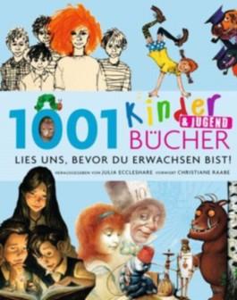 1001 Kinder- und Jugendbücher - Lies uns, bevor Du erwachsen bist!