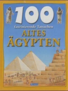 100 faszinierende Tatsachen - Altes Ägypten