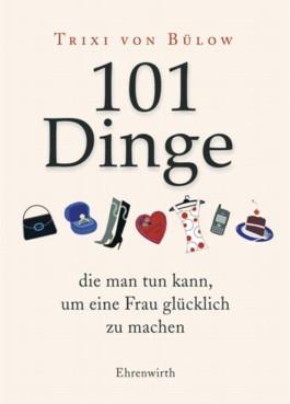 101 Dinge, die man tun kann,um eine Frau glücklich zu machen