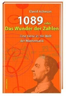 1089 oder das Wunder der Zahlen. Eine Reise in die Welt der Mathematik von David Acheson (2006) Gebundene Ausgabe