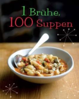 1 Brühe, 100 Suppen