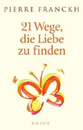 21 Wege. die Liebe zu finden von Franckh. Pierre (2006) Gebundene Ausgabe