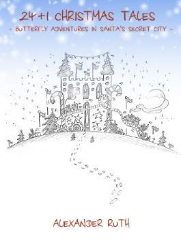 24 + 1 Christmas Tales - Butterfly Adventures in Santa's Secret City