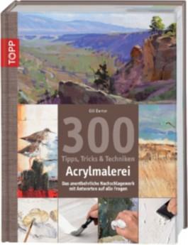 300 Tipps, Tricks und Techniken - Acrylmalerei