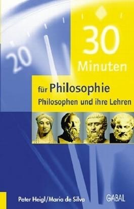 30 Minuten für Philosophie. Philosophen und ihre Lehren