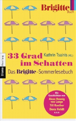 33 Grad im Schatten - Das BRIGITTE-Sommerlesebuch
