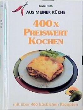 400 x preiswert kochen - mit über 400 köstlichen Rezepten