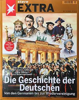 Stern EXTRA: Die Geschichte der Deutschen. Von den Germanen bis zur Wiedervereinigung.