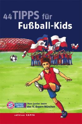 44 Tipps für Fussball-Kids vom junior team des FC Bayern München