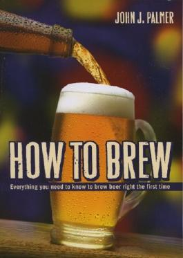HOW TO BREW: EVERYTHING YOU NEED TO KNOW TO BREW BEER RIGHT THE FIRST TIME BY Palmer, John J.[Author]Paperback