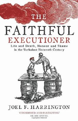 By Joel F. Harrington - The Faithful Executioner: Life and Death in the Sixteenth Century