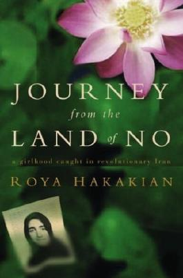 Journey from the Land of No: A Girlhood Caught in Revolutionary Iran: Written by Roya Hakakian, 2004 Edition, (1st Edition) Publisher: Crown Publishers [Hardcover]