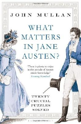 What Matters in Jane Austen?: Twenty Crucial Puzzles Solved: Written by John Mullan, 2013 Edition, Publisher: Bloomsbury Paperbacks [Paperback]
